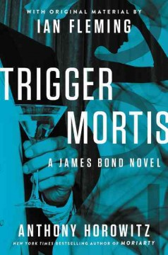 Trigger mortis : a James Bond novel / Anthony Horowitz, with original material by Ian Fleming. - Anthony Horowitz, with original material by Ian Fleming.