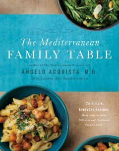 The Mediterranean family table : 125 simple, everyday recipes made with the most delicious and healthiest food on earth /  Angelo Acquista, M.D. with Laurie Anne Vandermolen ; photography by Liz Clayman ; styling by Rebekah Peppler. - Angelo Acquista, M.D. with Laurie Anne Vandermolen ; photography by Liz Clayman ; styling by Rebekah Peppler.