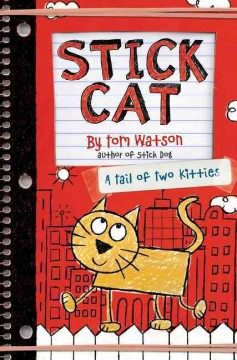 Stick Cat : a tail of two kitties / by Tom Watson ; illustrations by Ethan Long. - by Tom Watson ; illustrations by Ethan Long.