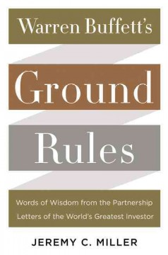 Warren Buffett's ground rules : words of wisdom from the partnership letters of the world's greatest investor / Jeremy Miller. - Jeremy Miller.