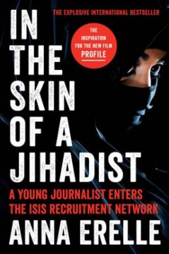In the skin of a jihadist : a young journalist enters the Islamic State's recruitment network in a daring and revelatory investigation / Anna Erelle ; translated from the French by Erin Potter. - Anna Erelle ; translated from the French by Erin Potter.