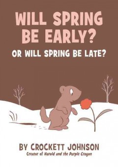 Will spring be early? or will spring be late? /  Crockett Johnson. - Crockett Johnson.