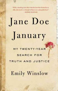 Jane Doe January : my twenty-year search for truth and justice / Emily Winslow. - Emily Winslow.