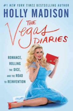 The Vegas diaries : romance, rolling the dice, and the road to reinvention / Holly Madison.