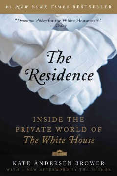 The residence : inside the private world of the White House / Kate Andersen Brower. - Kate Andersen Brower.