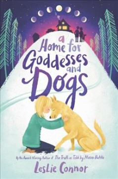 A home for goddesses and dogs /  Leslie Connor. - Leslie Connor.