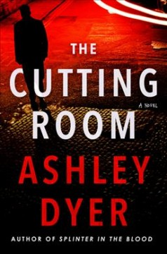 The cutting room : a novel / Ashley Dyer. - Ashley Dyer.