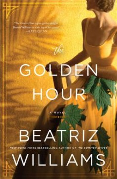 The golden hour : a novel / Beatriz Williams. - Beatriz Williams.