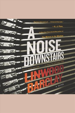 A noise downstairs : a novel / Linwood Barclay. - Linwood Barclay.