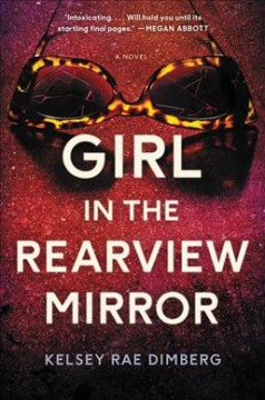Girl in the rearview mirror : a novel / Kelsey Rae Dimberg. - Kelsey Rae Dimberg.