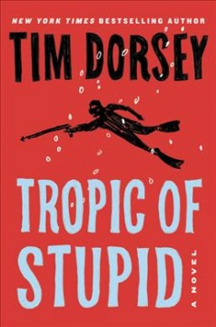 Tropic of stupid /  Tim Dorsey. - Tim Dorsey.