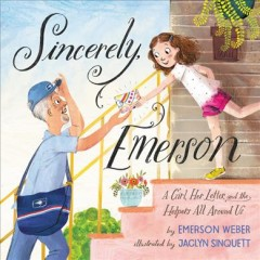 Sincerely, Emerson : a girl, her letter, and the helpers all around us / by Emerson Weber ; illustrated by Jaclyn Sinquett. - by Emerson Weber ; illustrated by Jaclyn Sinquett.