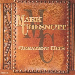 Greatest hits /  Mark Chesnutt. - Mark Chesnutt.