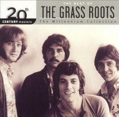 The best of the Grass Roots : the millennium collection.