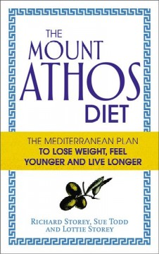 The Mount Athos diet : the Mediterranean plan to lose weight, feel younger and live longer / by Richard Storey, Sue Todd and Lottie Storey. - by Richard Storey, Sue Todd and Lottie Storey.
