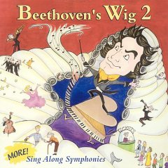 Beethoven's wig 2 : more sing along symphonies / concept, lyrics and lead vocals by Richard Perlmutter.