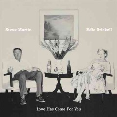 Love has come for you /  Steve Martin & Edie Brickell. - Steve Martin & Edie Brickell.