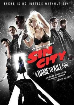 Sin City : a dame to kill for / directors, Frank Miller, Robert Rodriguez ; producers, Robert Rodriguez, Alexander Rodnyansky.