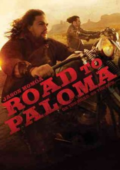 Road to Paloma /  WWE Studios and Anchor Bay Films present ; in association with Boss Media ; a Pride of Gypsies film ; produced by Jason Momoa and Brian Andrew Mendoza ; written by Jason Momoa, Robert Homer Mollohan and Jonathan Hirschbein ; directed by Jason Momoa.