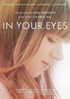 In your eyes /  Bellwether Pictures presents ; a Night and Day Pictures production ; produced by Michael Roiff, Kai Cole ; written by Joss Whedon ; directed by Brin Hill.