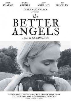 The better angels /  Amplify and Brothers K productions ; produced by Terrence Malick, Nicolas Gonda, Jake DeVito, Charley Beil ; written and directed by A.J. Edwards.
