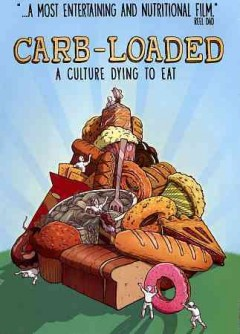 Carb-loaded : a culture dying to eat / written by: Eric Carlsen & Lathe Poland ; directed by: Eric Carlsen & Lathe Poland - written by: Eric Carlsen & Lathe Poland ; directed by: Eric Carlsen & Lathe Poland