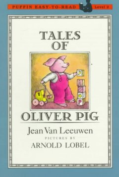 Tales of Oliver Pig - Jean Van Leeuwen ; pictures by Arnold Lobel.