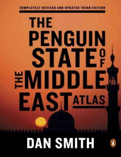 The Penguin state of the Middle East atlas /  Dan Smith.