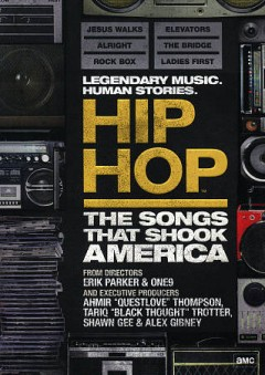 Hip hop : the songs that shook America [2-disc set] / directed by One9, Erik Parker ; produced by Questlove, Black Thought, Shawn Gee & Alex Gibney. - directed by One9, Erik Parker ; produced by Questlove, Black Thought, Shawn Gee & Alex Gibney.