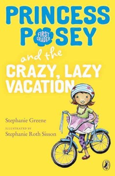 Princess Posey and the crazy, lazy vacation /  Stephanie Greene ; illustrated by Stephanie Roth Sisson. - Stephanie Greene ; illustrated by Stephanie Roth Sisson.