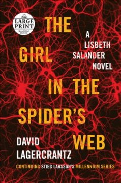 The girl in the spider's web : a Lisbeth Salander novel / David Lagercrantz ; translated from the Swedish by George Goulding.