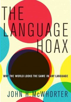 The language hoax : why the world looks the same in any language / John H. McWhorter. - John H. McWhorter.
