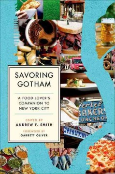 Savoring Gotham : a food lover's companion to New York City / edited by Andrew F. Smith.