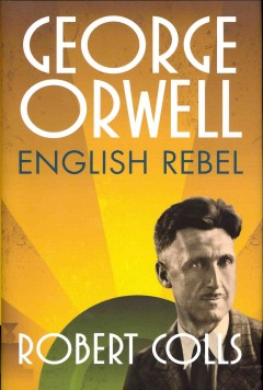 George Orwell : English rebel / Robert Colls. - Robert Colls.