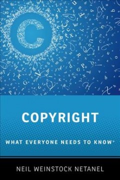 Copyright : what everyone needs to know / Neil Weinstock Netanel. - Neil Weinstock Netanel.