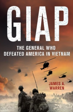 Giap : the general who defeated America in Vietnam / James A. Warren.