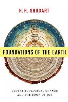 Foundations of the earth : global ecological change and the Book of Job - H.H. Shugart.