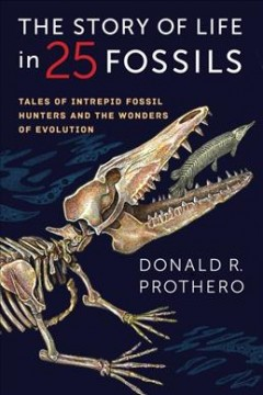 The story of life in 25 fossils : tales of intrepid fossil hunters and the wonders of evolution / Donald R. Prothero. - Donald R. Prothero.