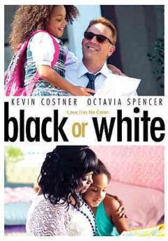 Black or white /  Relativity Media presents ; produced by Mike Binder, Kevin Costner, and Todd Lewis ; written and directed by Mike Binder.