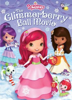 Strawberry Shortcake : the Glimmerberry ball movie / written by Mark Zaslove, Carter Crocker, Jymn Magon ; directed by Bob Hathcock. - written by Mark Zaslove, Carter Crocker, Jymn Magon ; directed by Bob Hathcock.