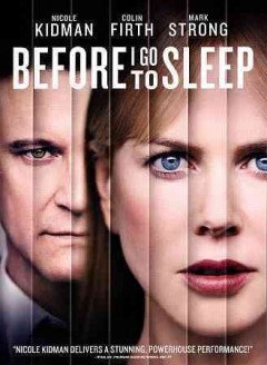 Before I go to sleep /  Millennium Films presents ; a Scott Free and Milliennium Films production ; in association with Studio Canal ; produced by Mark Gill, Matt O'Toole ; produced by Liza Marshall ; written and directed by Rowan Joffe.