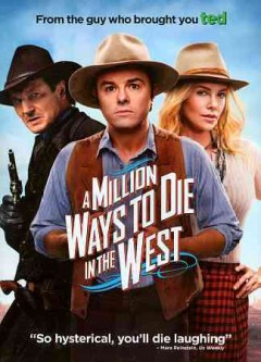 A million ways to die in the west /  directed and written by Seth MacFarlane ; produced by Alec Sulkin ... and others.