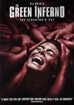 The green inferno /  producers, Eli Roth, Christopher Woodrow, Nicolas Lopez ; director, Eli Roth.