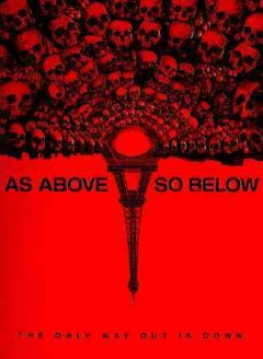 As above, so below /  Legendary Pictures and Universal Pictures present ; written by John Erick Dowdle and Drew Dowdle ; directed by John Erick Dowdle.