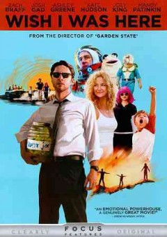 Wish I was here /  Focus Features presents ; written by Adam Braff & Zach Braff ; directed by Zach Braff.