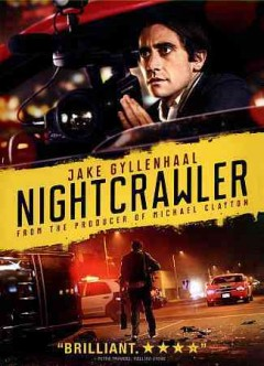 Nightcrawler /  Open Road Films and Bold Films present ; written and directed by Dan Gilroy.