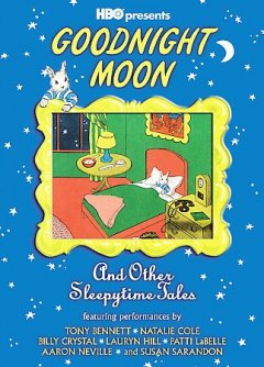 Goodnight moon : and other sleepytime tales / Home Box Office ; HBO Family Original Programming presents ; produced and directed by Amy Schatz. - Home Box Office ; HBO Family Original Programming presents ; produced and directed by Amy Schatz.