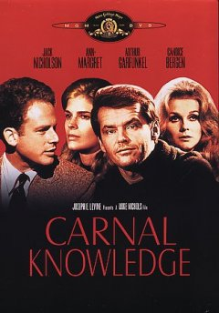 Carnal knowledge /  an Avco Embassy release ; Joseph E. Levine presents a Mike Nichols film ; written by Jules Feiffer ; produced and directed by Mike Nichols.