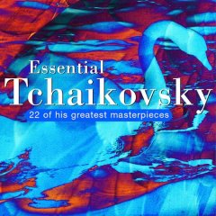 Essential Tchaikovsky : [22 of his greatest masterpieces].