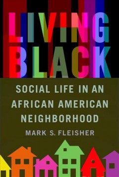 Living black : social life in an African American neighborhood / Mark S. Fleisher.